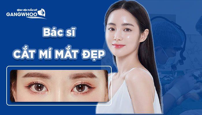 Bác Sĩ Nào Cắt Mí Mắt Đẹp Số 1 Việt Nam?