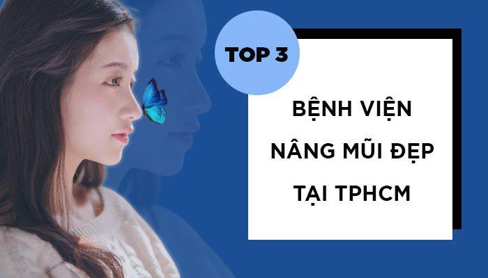 TOP 5 BỆNH VIỆN NÂNG MŨI ĐẸP TẠI TPHCM